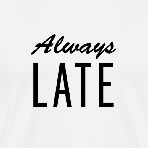 Always Late - Männer Premium T-Shirt