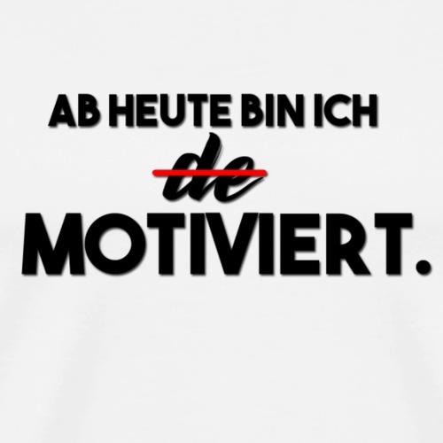 Ab heute bin ich MOTIVIERT. - Männer Premium T-Shirt