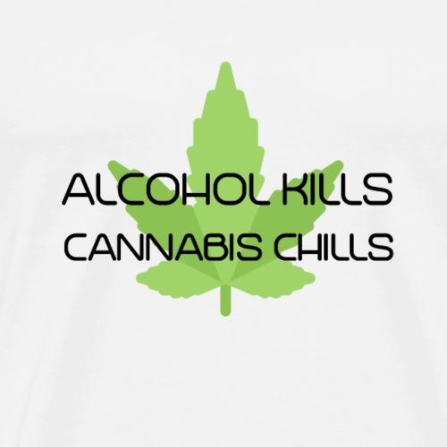 Alcohol kills - cannabis chills - pro kiffen shirt - Männer Premium T-Shirt
