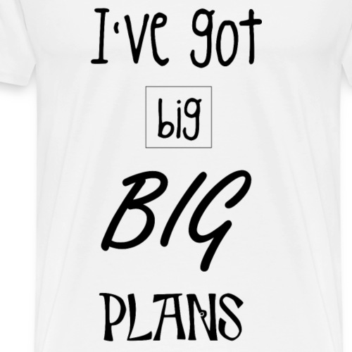 big plans - Männer Premium T-Shirt