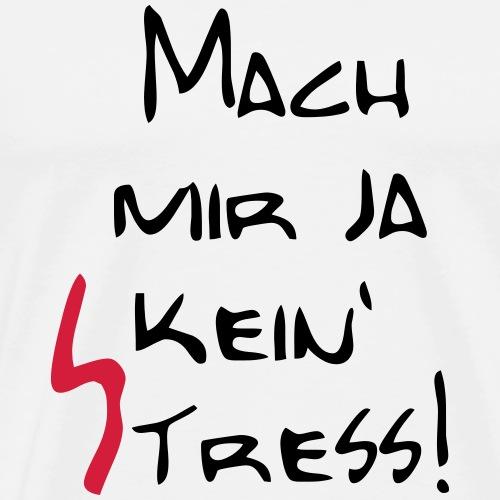 Mach mir ja kein' Stress! - Männer Premium T-Shirt