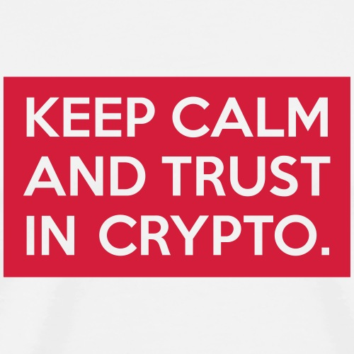 Keep calm and trust in crypto | Black - Men's Premium T-Shirt