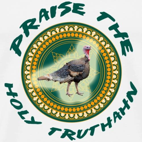 PRAISE THE HOLY TRUTHAHN - Männer Premium T-Shirt