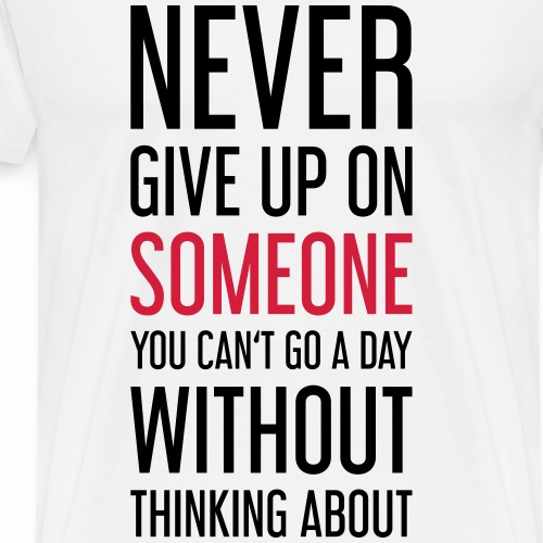 NEVER GIVE UP ON SOMEONE - Männer Premium T-Shirt