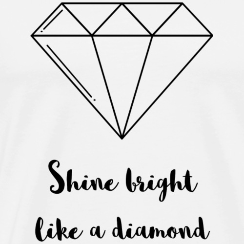 Shine bright like a Diamond - Männer Premium T-Shirt