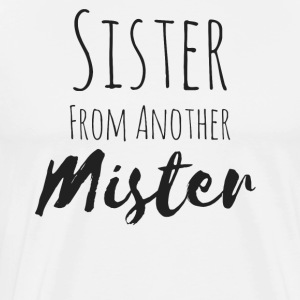 Sister from another mister - Männer Premium T-Shirt