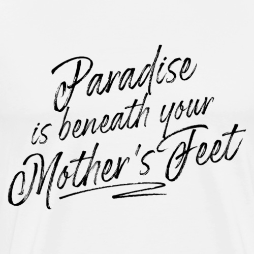 Paradise is beneath your Mother's feet - Men's Premium T-Shirt