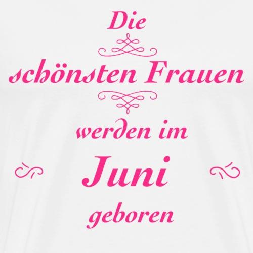 Die schönsten Frauen werden im Juni geboren! - Männer Premium T-Shirt