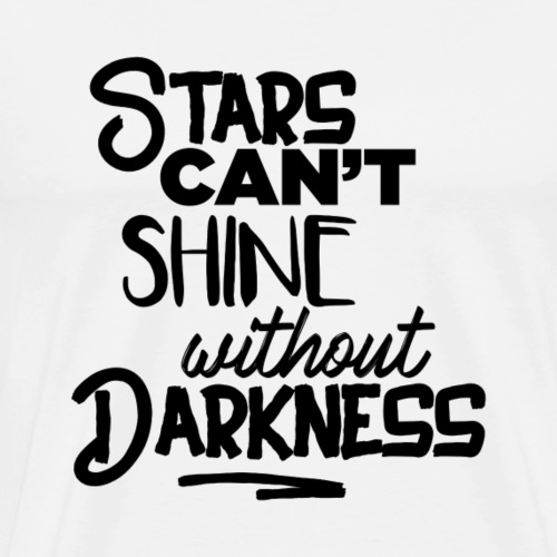 stars can't shine without darkness [black] - Männer Premium T-Shirt