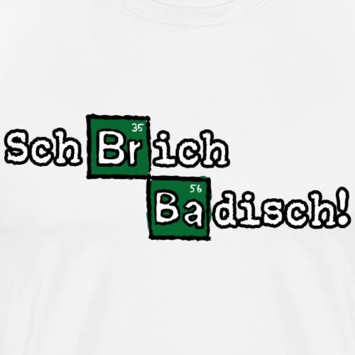 Schbrich Badisch! - Männer Premium T-Shirt