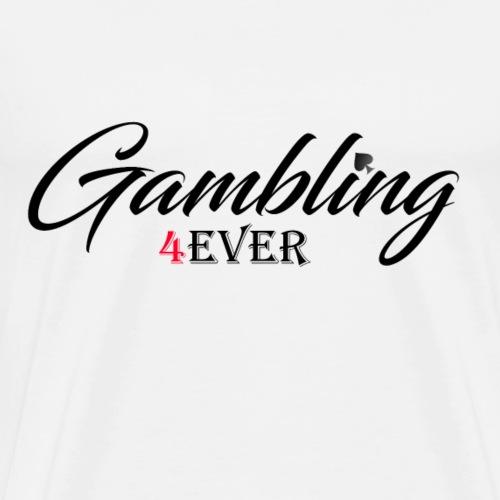 Gambling 4ever - Männer Premium T-Shirt