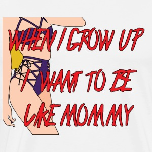 When i grow up, i want to be like mommy! - Männer Premium T-Shirt