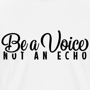Be a voice not an Echo Spruch - Männer Premium T-Shirt