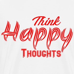 THINK HAPPY THOUGHTS - Männer Premium T-Shirt