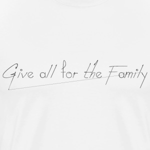 Give_all_for_the_Family_ - Mannen Premium T-shirt