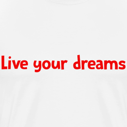 Live your dreams - T-shirt Premium Homme