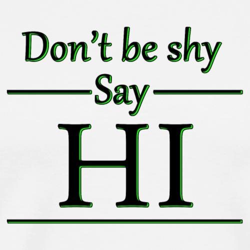 Dont be shy, say HI - Men's Premium T-Shirt