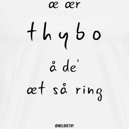 æ ær Thybo å de' æt så ring - sort tekst - Herre premium T-shirt