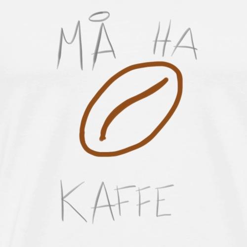 Må ha kaffe - Premium T-skjorte for menn