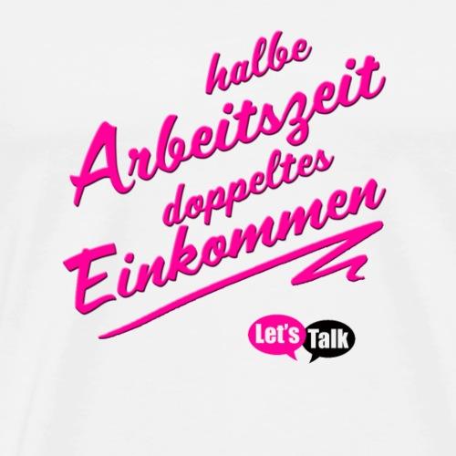 halbe Arbeitszeit doppeltes Einkommen pink - Männer Premium T-Shirt