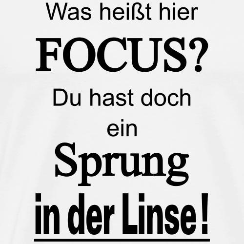 Was heißt hier Focus? Du hast Sprung in der Linse! - Männer Premium T-Shirt