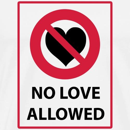 NO LOVE ALLOWED - Männer Premium T-Shirt