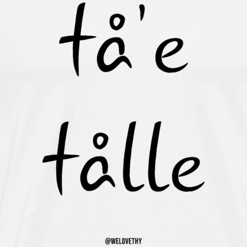 Tå'e tålle - sort design - Herre premium T-shirt