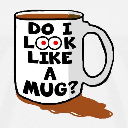 Do I Look Like A Mug? - Men's Premium T-Shirt