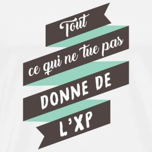 Tout ce qui ne tue pas donne de l'XP - T-shirt Premium Homme