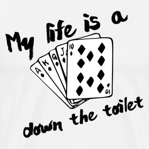 ,,My life is a royal flush down the toilet'' -jw - Männer Premium T-Shirt