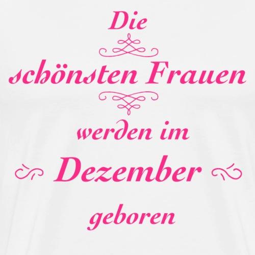 Die schönsten Frauen werden im Dezember geboren! - Männer Premium T-Shirt