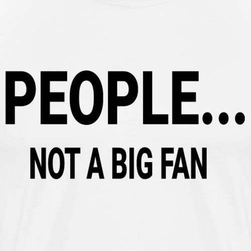 PEOPLE NOT A BIG FAN - Männer Premium T-Shirt
