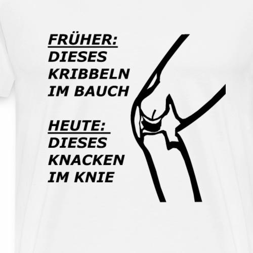 Kribbeln im Bauch, heute knacken im Knie - Männer Premium T-Shirt