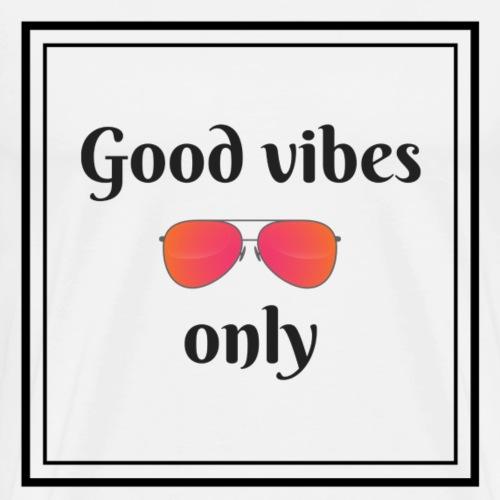 Good vibes only - Männer Premium T-Shirt