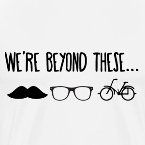 Hipster: We're Beyond These ... - Men's Premium T-Shirt