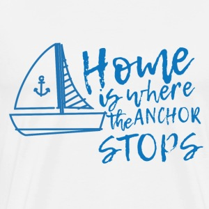 Sailing: Home is where the anchor stops - Men's Premium T-Shirt