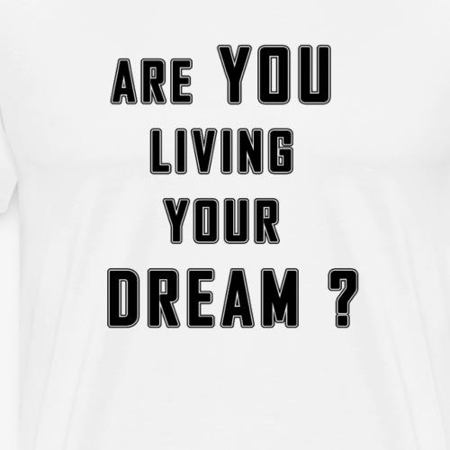 Are you living your dream ? - Männer Premium T-Shirt