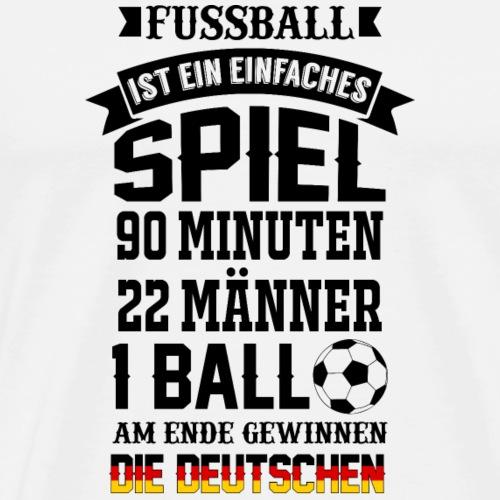 FUSSBALL ISTZ EIN EINFACHES SPIEL - Männer Premium T-Shirt