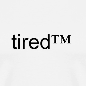 tired™ - Men's Premium T-Shirt