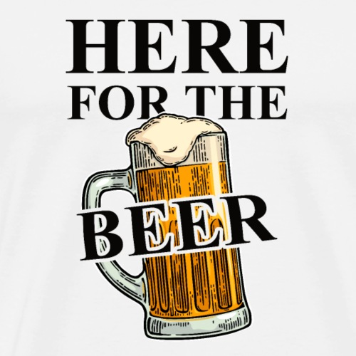 Here for the Beer! Funny Beer Quotes - Männer Premium T-Shirt