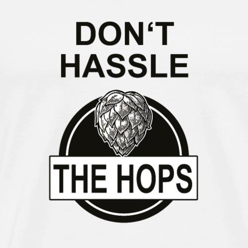 Don t Hassle The Hops (Don'r Hassle The Hoff) - Männer Premium T-Shirt