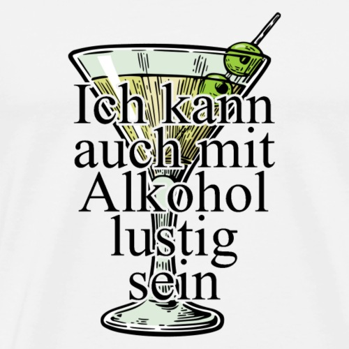 Ich kann auch mit Alkohol lustig sein - Männer Premium T-Shirt