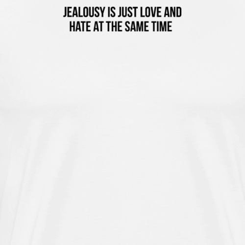 jealousy is just love and hate at the same time - Männer Premium T-Shirt
