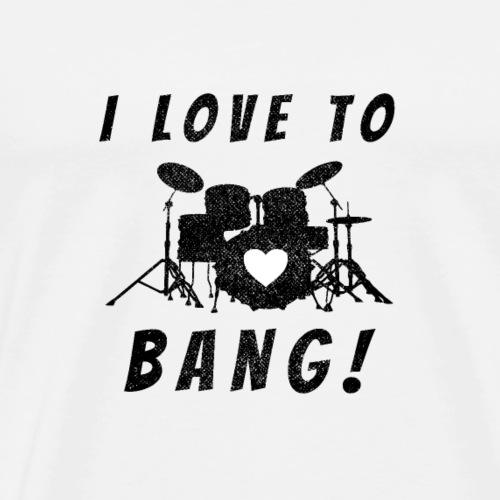 i love to bang Schalgzeug Drums - Männer Premium T-Shirt