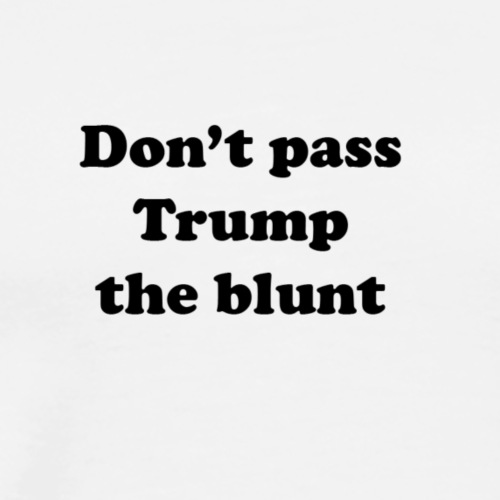 don't pass trump the blunt - Men's Premium T-Shirt