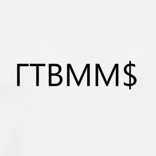 ΓΤBММ$ - Männer Premium T-Shirt