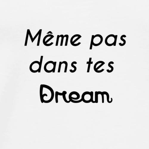 meme pas dans tes dream - T-shirt Premium Homme