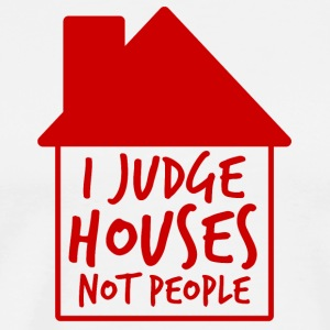 Architekt / Architektur: I Judge Houses Not People - Männer Premium T-Shirt