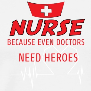 Krankenschwester: Nurse, because even doctors need - Männer Premium T-Shirt