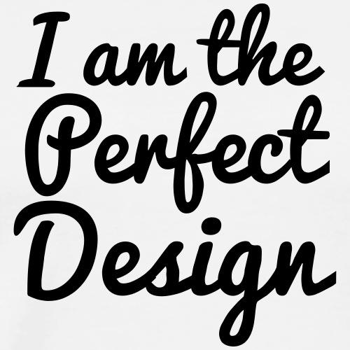 I am The Perfect Design - Mannen Premium T-shirt